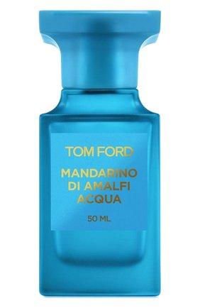 Женский туалетная вода mandarin of amalfi acqua TOM FORD бесцветного цвета, арт. T5GL-01   Фото 1