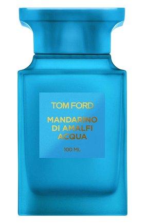Женский туалетная вода mandarin of amalfi acqua TOM FORD бесцветного цвета, арт. T5GM-01   Фото 1